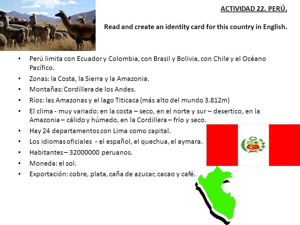ACTIVIDAD 22. PERÚ. Read and create an identity card for this country in English. Perú limita con Ecuador y Colombia, con Brasil y Bolivia, con Chile
