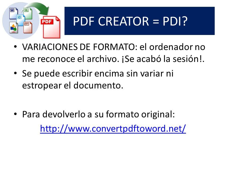 ¿ PDF CREATOR = PDI. VARIACIONES DE FORMATO: el ordenador no me reconoce el archivo.