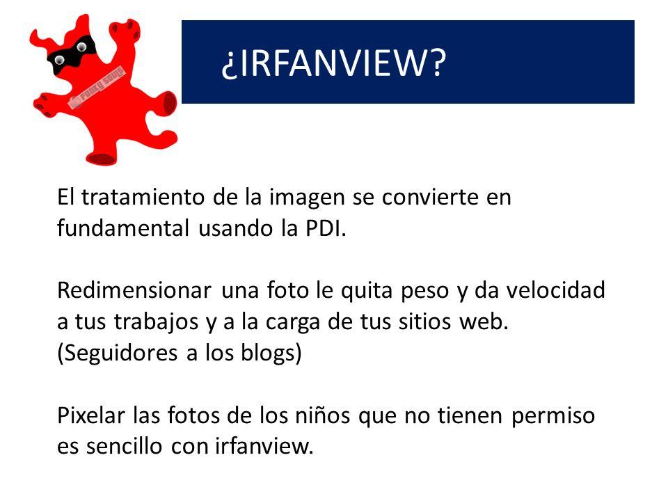 ¿IRFANVIEW. El tratamiento de la imagen se convierte en fundamental usando la PDI.