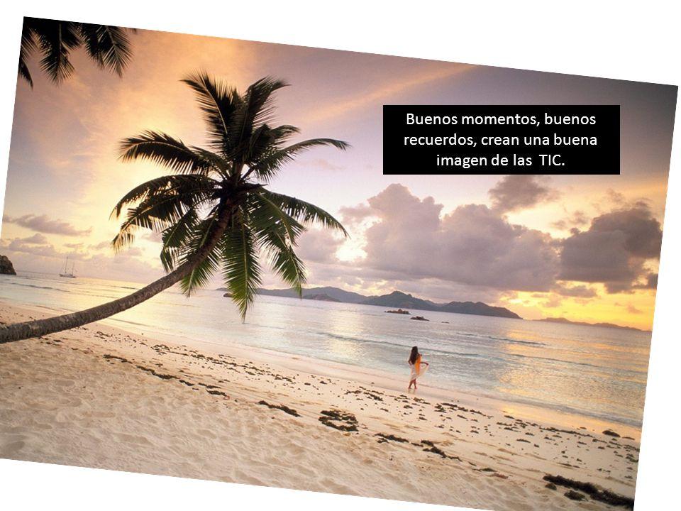 Buenos momentos, buenos recuerdos, crean una buena imagen de las TIC.