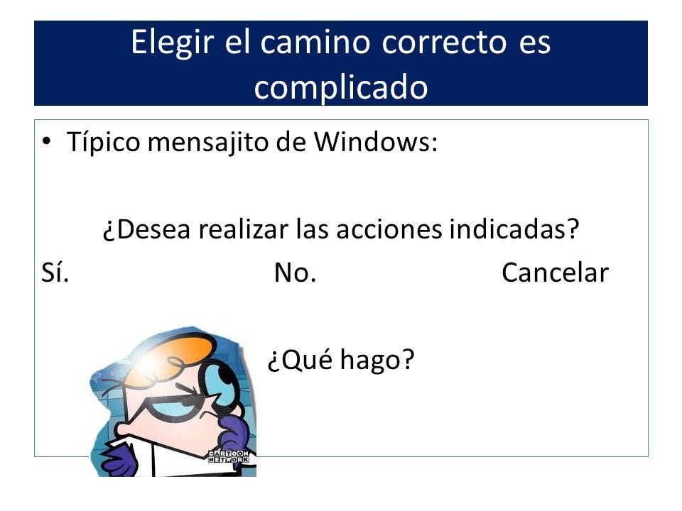 Elegir el camino correcto es complicado Típico mensajito de Windows: ¿Desea realizar las acciones indicadas.