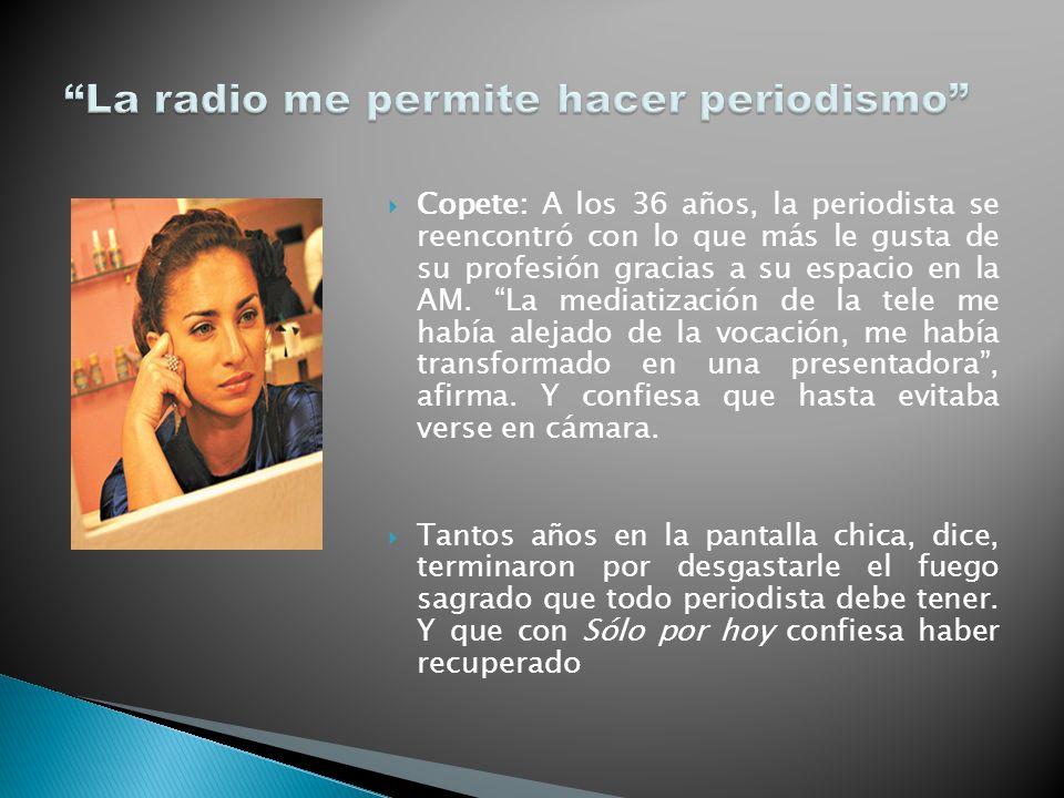 Copete: A los 36 años, la periodista se reencontró con lo que más le gusta de su profesión gracias a su espacio en la AM. La mediatización de la tele