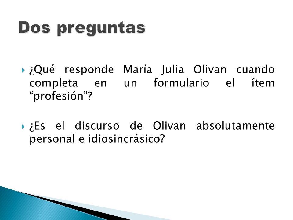 ¿Qué responde María Julia Olivan cuando completa en un formulario el ítem profesión? ¿Es el discurso de Olivan absolutamente personal e idiosincrásico