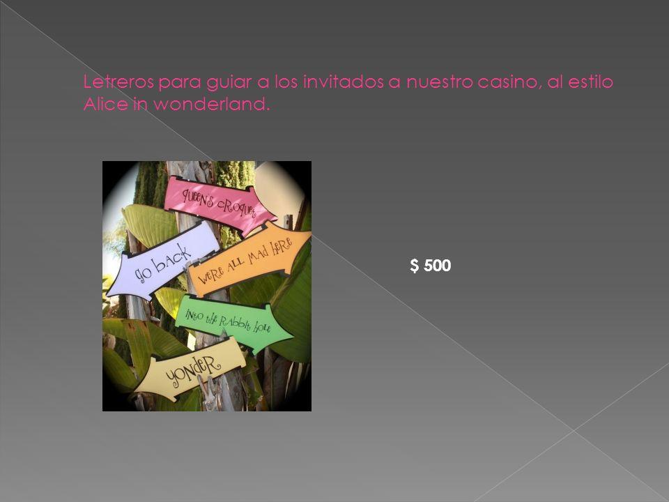 Letreros para guiar a los invitados a nuestro casino, al estilo Alice in wonderland. $ 500