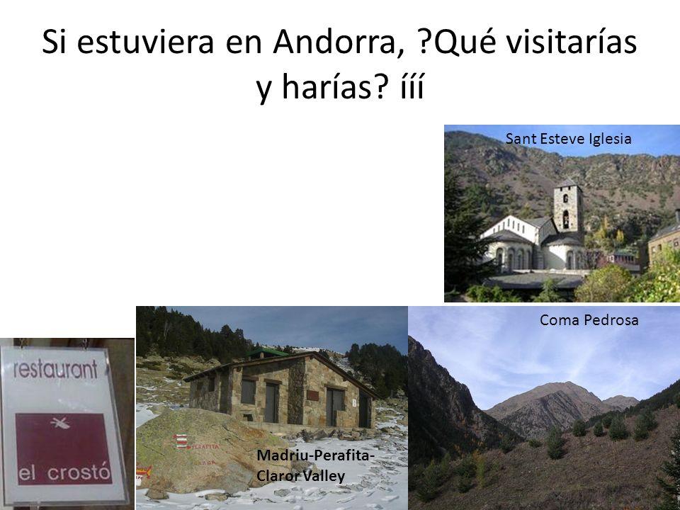 Si estuviera en Andorra, Qué visitarías y harías.