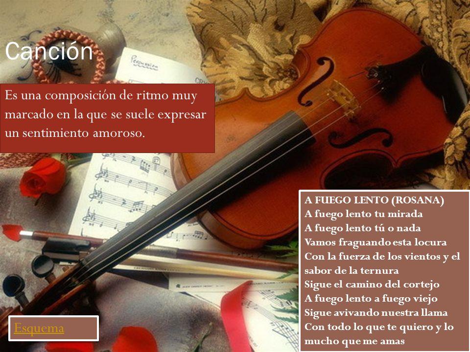 Canción Es una composición de ritmo muy marcado en la que se suele expresar un sentimiento amoroso. A FUEGO LENTO (ROSANA) A fuego lento tu mirada A f