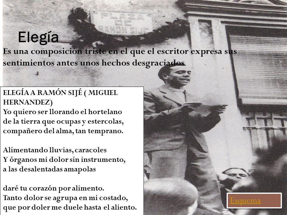 Elegía Es una composición triste en el que el escritor expresa sus sentimientos antes unos hechos desgraciados ELEGÍA A RAMÓN SIJÉ ( MIGUEL HERNANDEZ)
