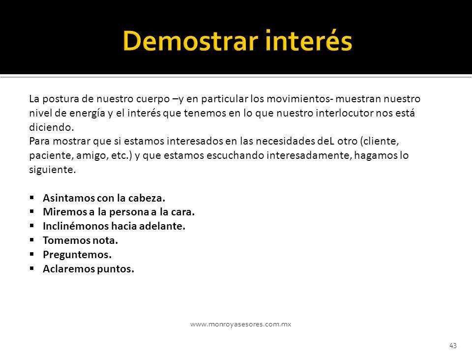 www.monroyasesores.com.mx 43 POSTURA Y MOVIMIENTO DEL CUERPO: La postura de nuestro cuerpo –y en particular los movimientos- muestran nuestro nivel de