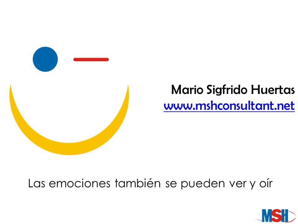 Las emociones también se pueden ver y oír Mario Sigfrido Huertas www.mshconsultant.net