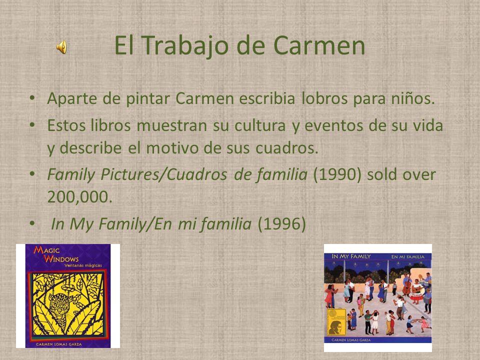 El Trabajo de Carmen Carmen Lomas Garza trabaja con el arte visual donde usa coloridos muy conocidos en la herencia Mexico-Americana. El trabajo de ca