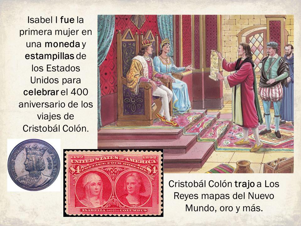 Cristobál Colón trajo a Los Reyes mapas del Nuevo Mundo, oro y más. Isabel I fue la primera mujer en una moneda y estampillas de los Estados Unidos pa