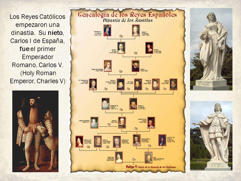 Los Reyes Católicos empezaron una dinastia. Su nieto, Carlos I de España, fue el primer Emperador Romano, Carlos V. (Holy Roman Emperor, Charles V)