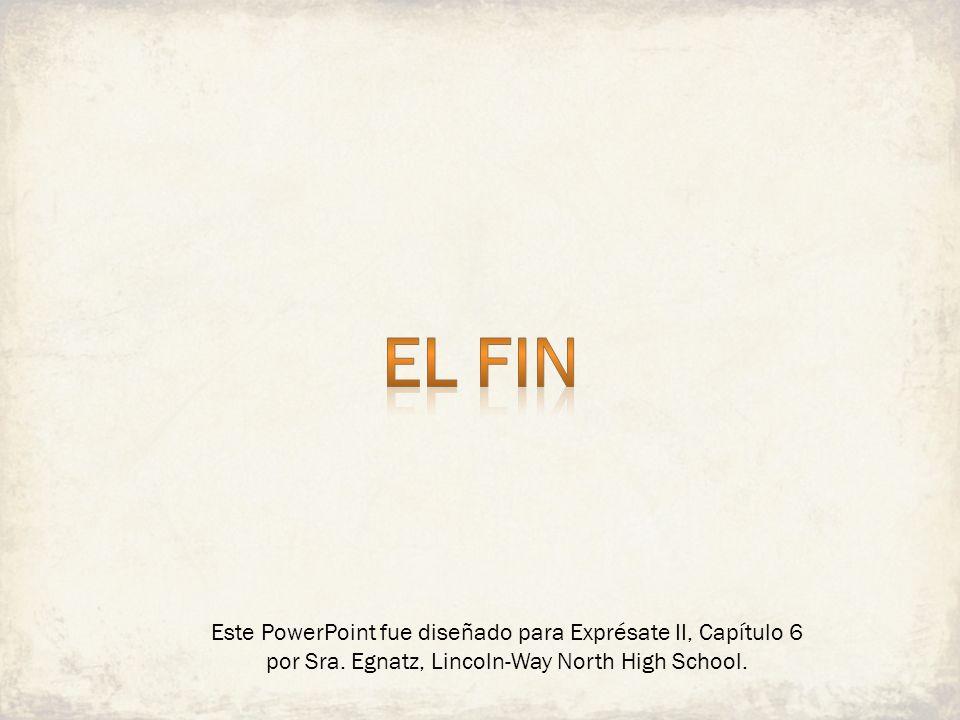 Este PowerPoint fue diseñado para Exprésate II, Capítulo 6 por Sra. Egnatz, Lincoln-Way North High School.