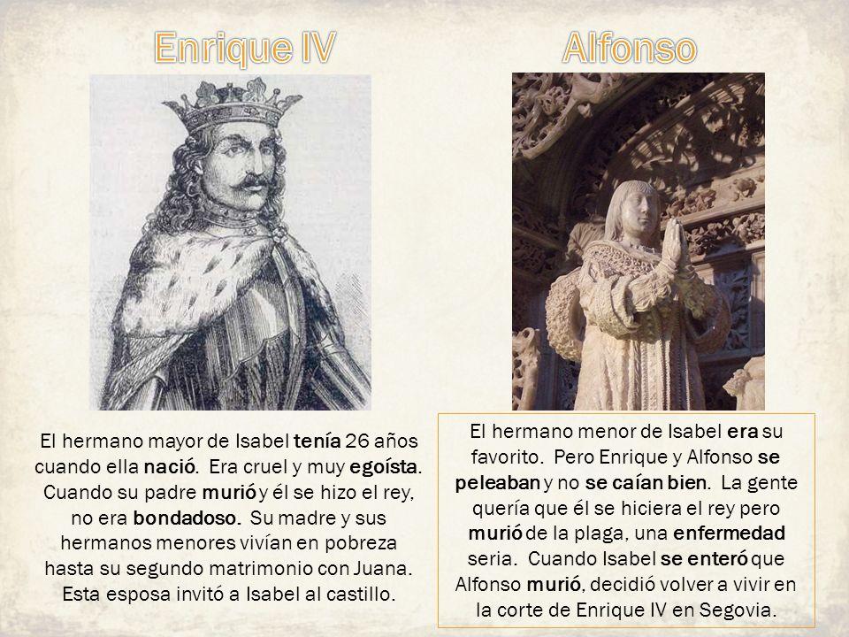 El hermano mayor de Isabel tenía 26 años cuando ella nació. Era cruel y muy egoísta. Cuando su padre murió y él se hizo el rey, no era bondadoso. Su m