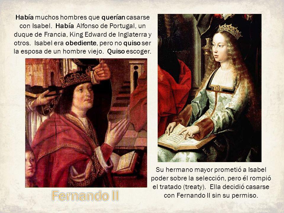 Había muchos hombres que querían casarse con Isabel. Había Alfonso de Portugal, un duque de Francia, King Edward de Inglaterra y otros. Isabel era obe