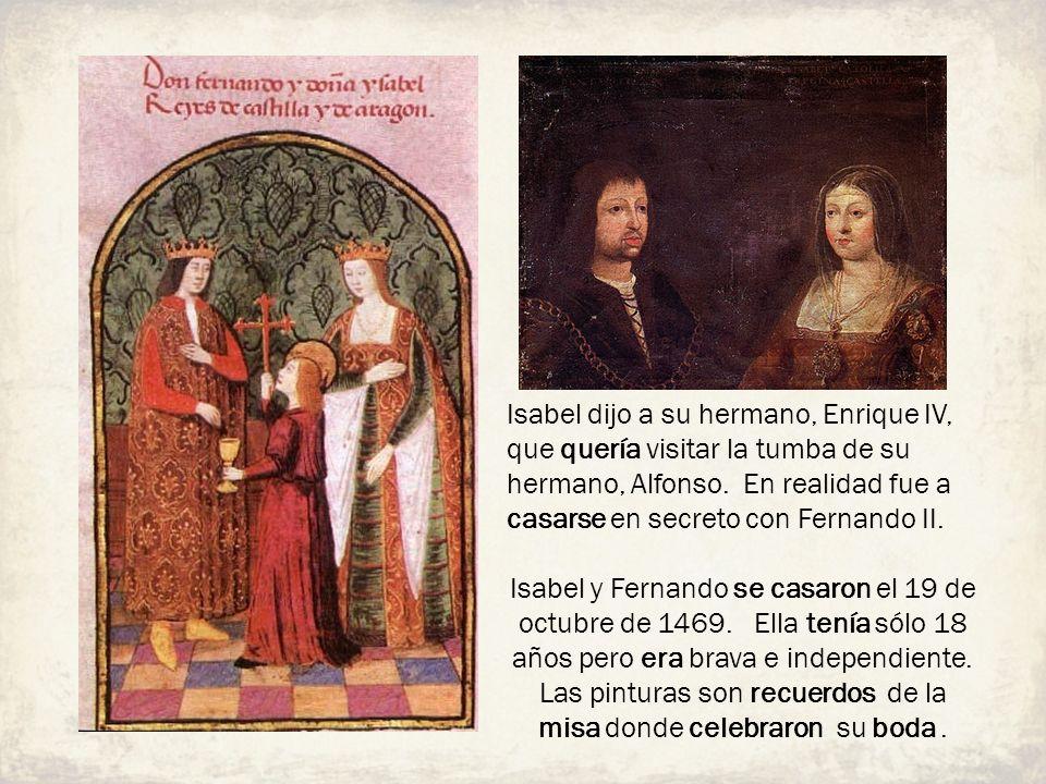 Isabel dijo a su hermano, Enrique IV, que quería visitar la tumba de su hermano, Alfonso. En realidad fue a casarse en secreto con Fernando II. Isabel