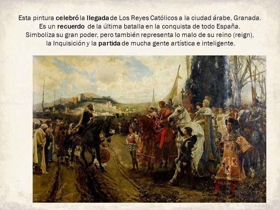 Esta pintura celebró la llegada de Los Reyes Católicos a la ciudad árabe, Granada. Es un recuerdo de la última batalla en la conquista de todo España.
