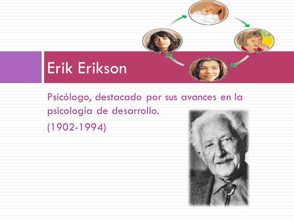 Psicólogo, destacado por sus avances en la psicología de desarrollo. (1902-1994) Erik Erikson