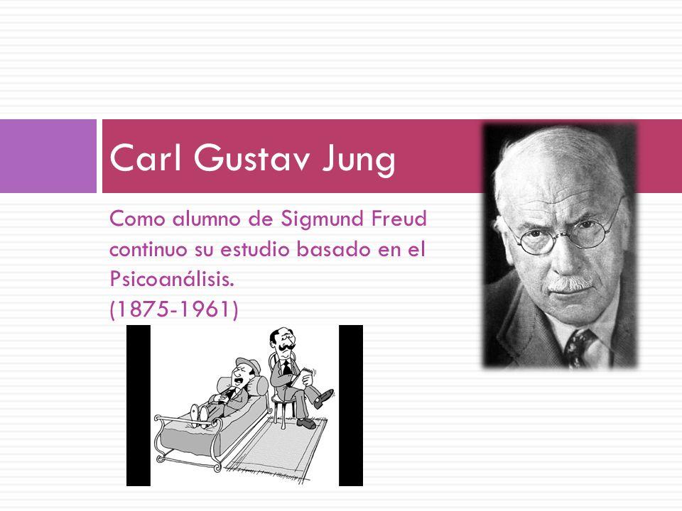 Como alumno de Sigmund Freud continuo su estudio basado en el Psicoanálisis. (1875-1961) Carl Gustav Jung
