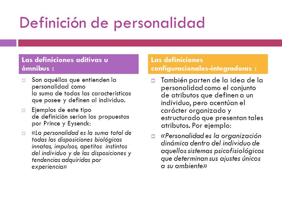 Definición de personalidad Son aquéllas que entienden la personalidad como la suma de todas las características que posee y definen al individuo. Ejem