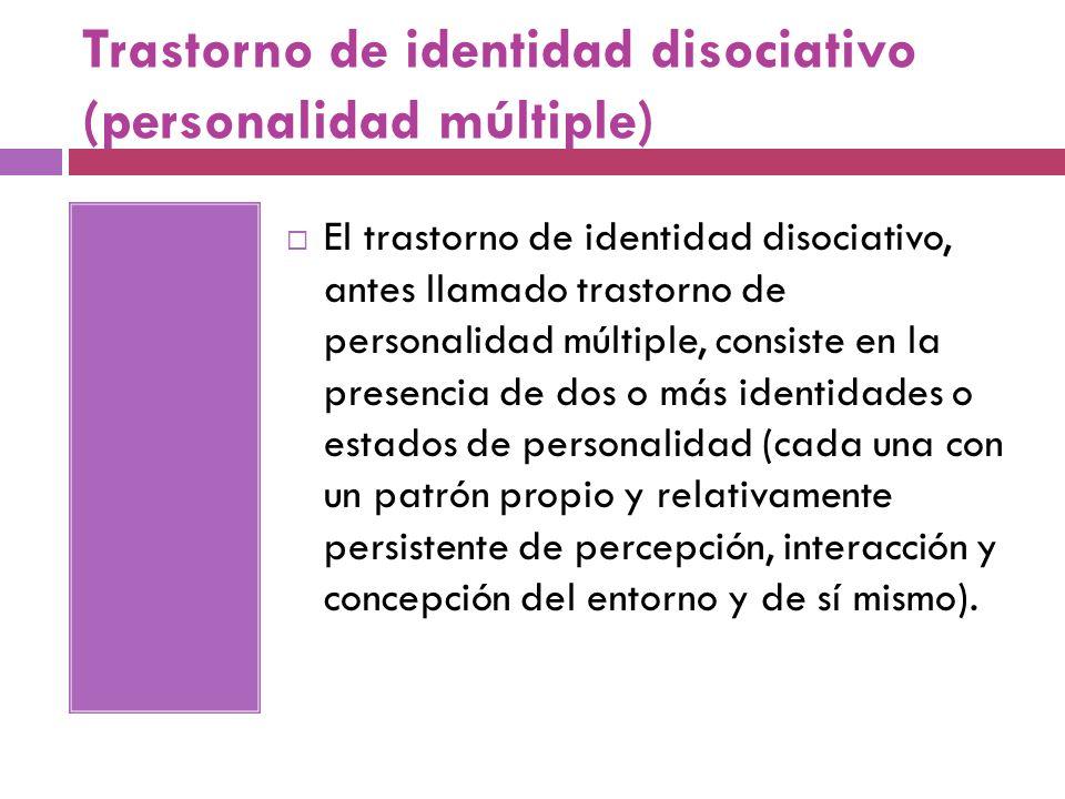 Trastorno de identidad disociativo (personalidad múltiple) El trastorno de identidad disociativo, antes llamado trastorno de personalidad múltiple, co