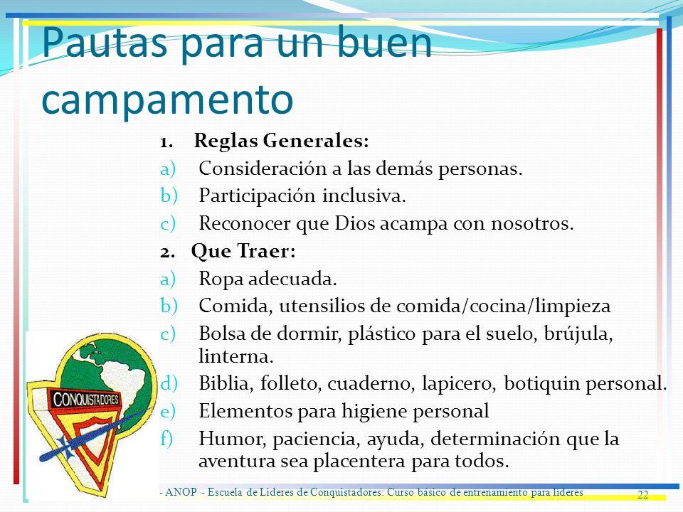 Pautas para un buen campamento 1. Reglas Generales: a) Consideración a las demás personas. b) Participación inclusiva. c) Reconocer que Dios acampa co