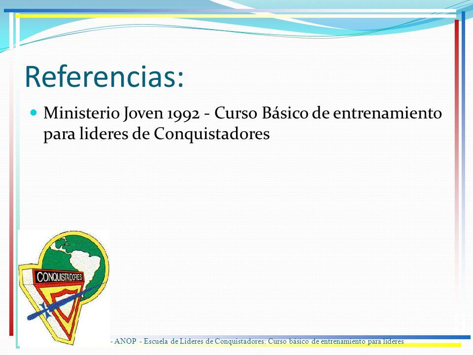 Referencias: Ministerio Joven 1992 - Curso Básico de entrenamiento para lideres de Conquistadores IASD - ANOP - Escuela de Lideres de Conquistadores: