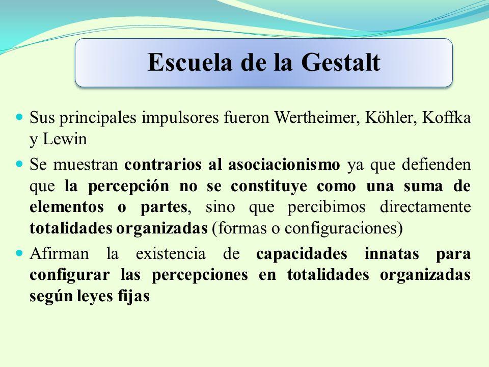 Escuela de la Gestalt Sus principales impulsores fueron Wertheimer, Köhler, Koffka y Lewin Se muestran contrarios al asociacionismo ya que defienden q