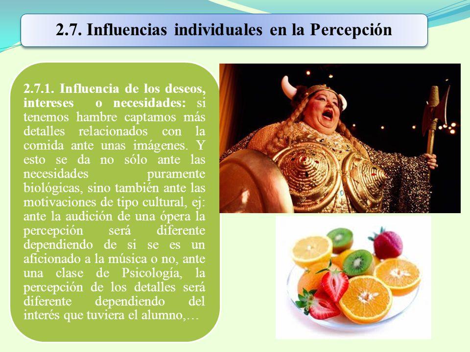 2.7. Influencias individuales en la Percepción 2.7.1. Influencia de los deseos, intereses o necesidades: si tenemos hambre captamos más detalles relac