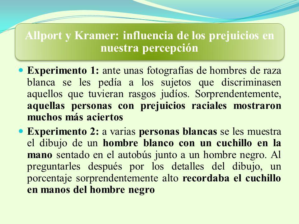 Allport y Kramer: influencia de los prejuicios en nuestra percepción Experimento 1: ante unas fotografías de hombres de raza blanca se les pedía a los sujetos que discriminasen aquellos que tuvieran rasgos judíos.