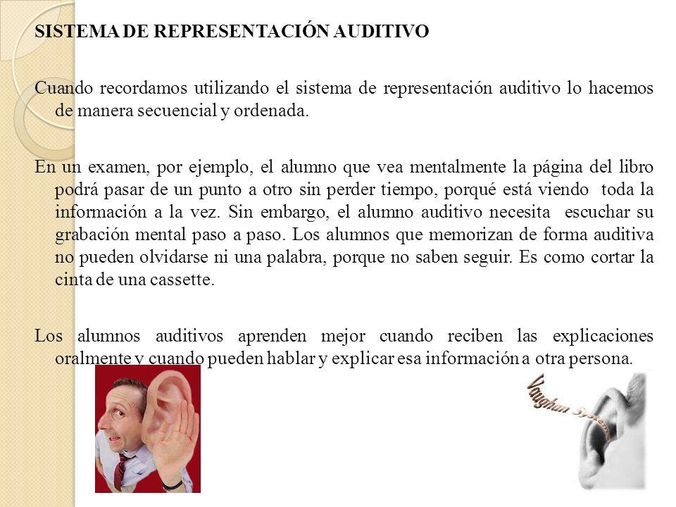 SISTEMA DE REPRESENTACIÓN AUDITIVO Cuando recordamos utilizando el sistema de representación auditivo lo hacemos de manera secuencial y ordenada. En u