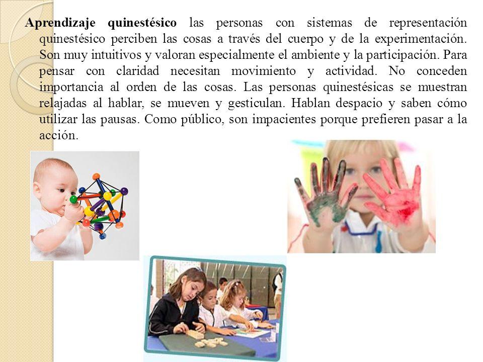 Aprendizaje quinestésico las personas con sistemas de representación quinestésico perciben las cosas a través del cuerpo y de la experimentación. Son