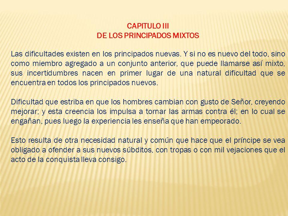 CAPITULO III DE LOS PRINCIPADOS MIXTOS Las dificultades existen en los principados nuevas.