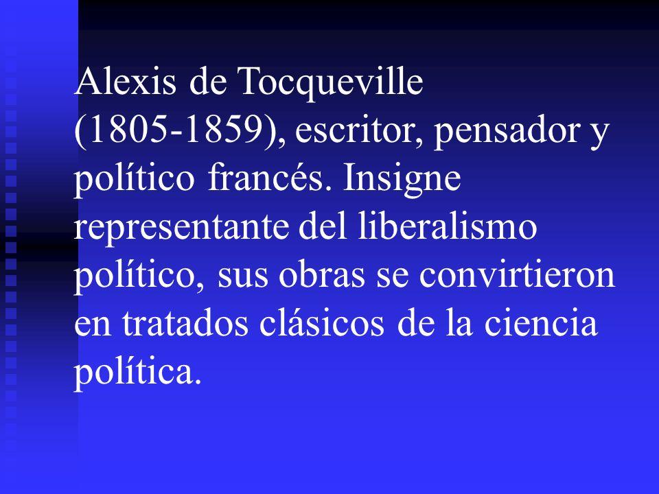 Alexis de Tocqueville (1805-1859), escritor, pensador y político francés. Insigne representante del liberalismo político, sus obras se convirtieron en