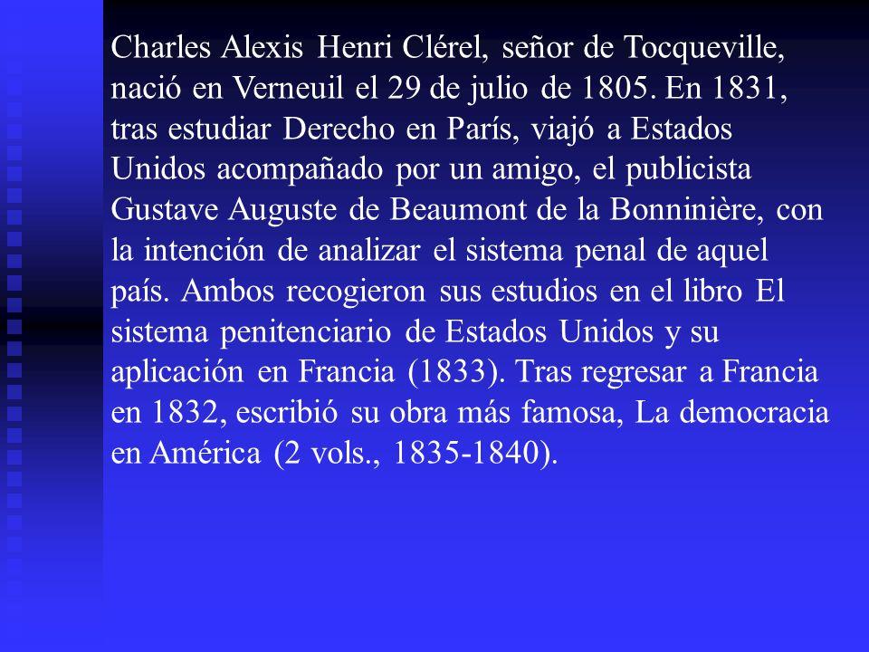 Charles Alexis Henri Clérel, señor de Tocqueville, nació en Verneuil el 29 de julio de 1805. En 1831, tras estudiar Derecho en París, viajó a Estados