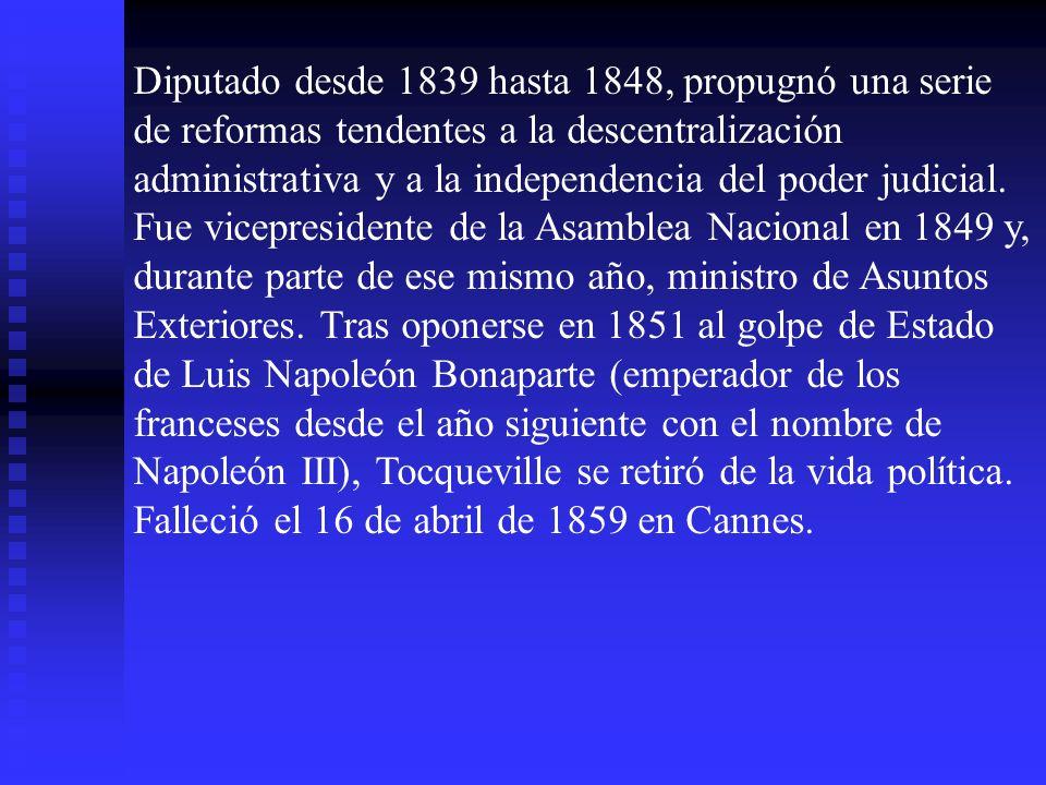 Diputado desde 1839 hasta 1848, propugnó una serie de reformas tendentes a la descentralización administrativa y a la independencia del poder judicial