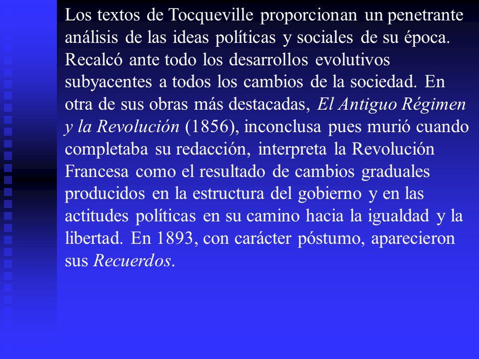 Los textos de Tocqueville proporcionan un penetrante análisis de las ideas políticas y sociales de su época. Recalcó ante todo los desarrollos evoluti