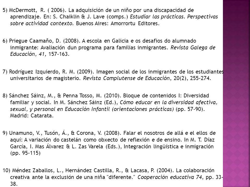 5) McDermott, R. ( 2006). La adquisición de un niño por una discapacidad de aprendizaje. En: S. Chaiklin & J. Lave (comps.) Estudiar las prácticas. Pe