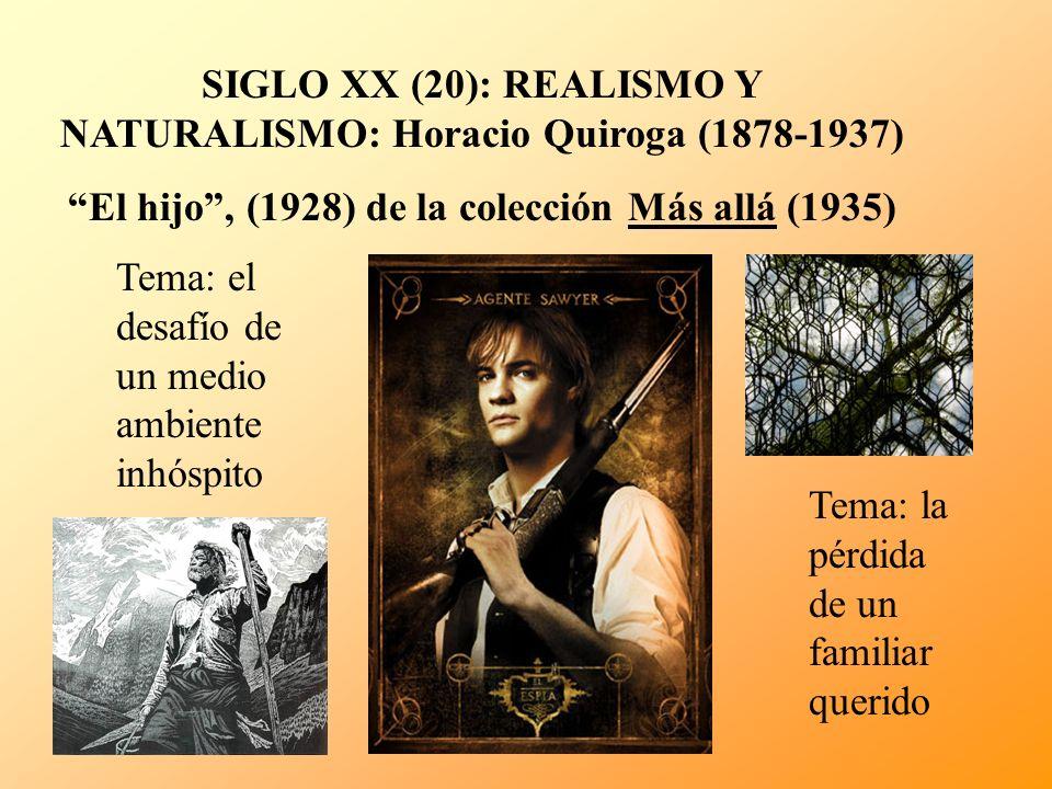 SIGLO XX (20): REALISMO Y NATURALISMO: Horacio Quiroga (1878-1937) El hijo, (1928) de la colección Más allá (1935) Tema: el desafío de un medio ambien