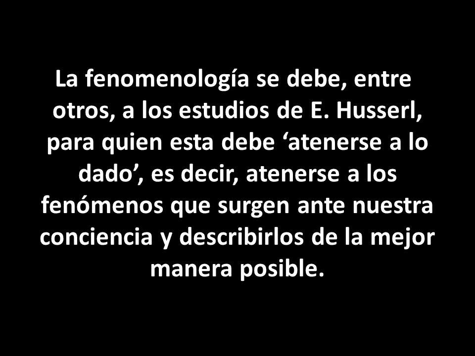 La fenomenología se debe, entre otros, a los estudios de E.