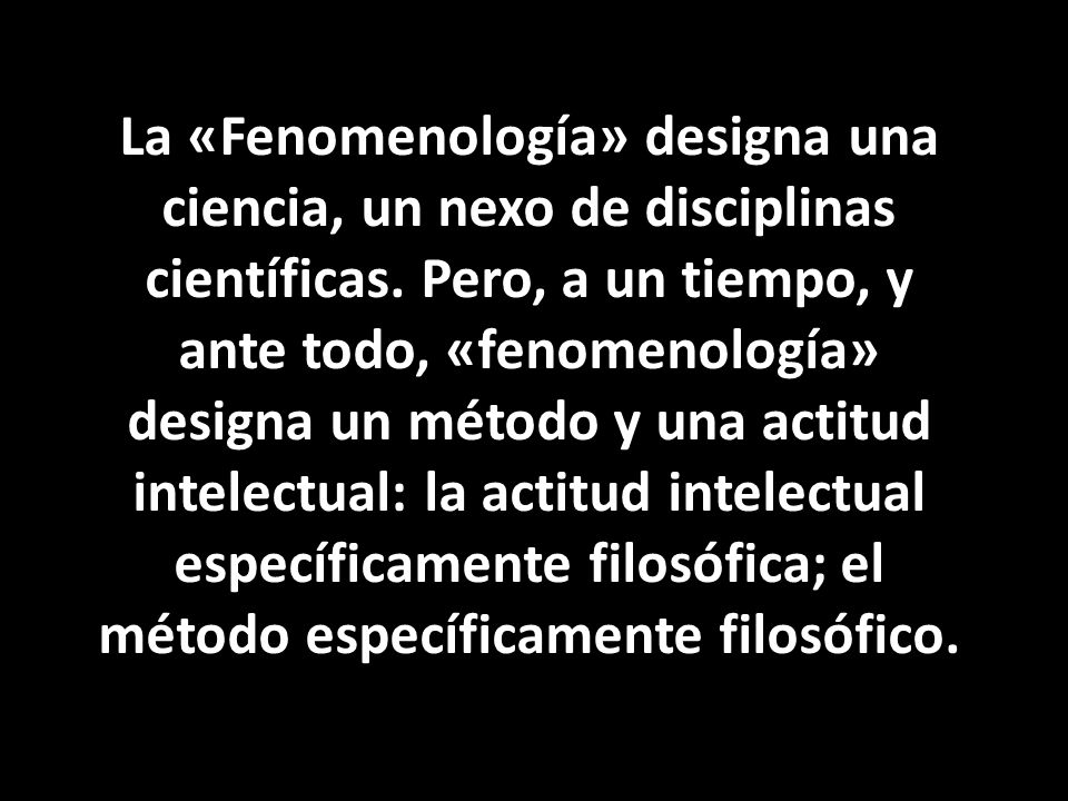 La fenomenología, según Husserl, es el estudio de los componentes básicos de los significados que hacen posible la intencionalidad.