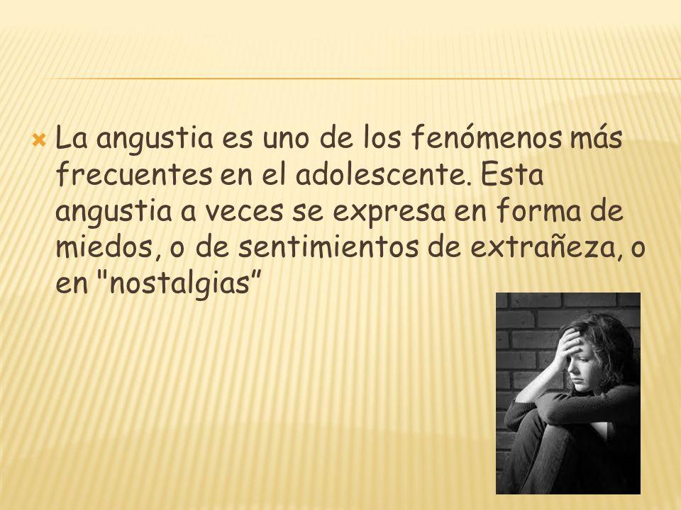 La angustia es uno de los fenómenos más frecuentes en el adolescente. Esta angustia a veces se expresa en forma de miedos, o de sentimientos de extrañ
