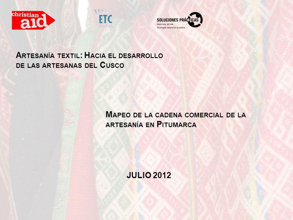 A RTESANÍA TEXTIL : H ACIA EL DESARROLLO DE LAS ARTESANAS DEL C USCO M APEO DE LA CADENA COMERCIAL DE LA ARTESANÍA EN P ITUMARCA JULIO 2012