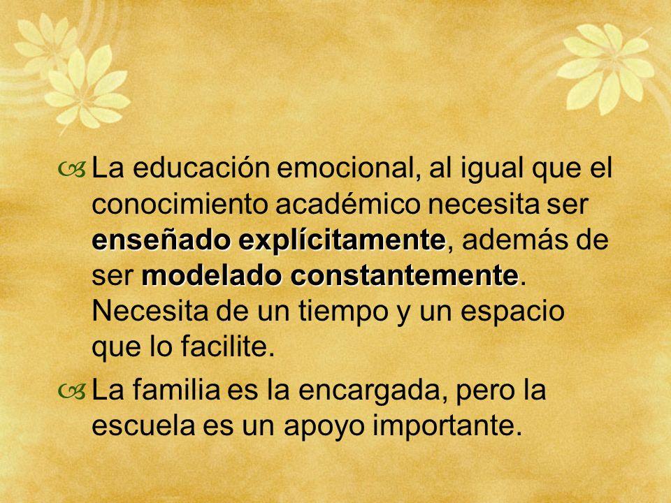 enseñado explícitamente modelado constantemente La educación emocional, al igual que el conocimiento académico necesita ser enseñado explícitamente, a