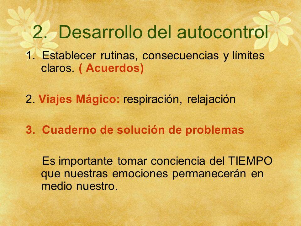 2. Desarrollo del autocontrol 1. Establecer rutinas, consecuencias y límites claros. ( Acuerdos) 2. Viajes Mágico: respiración, relajación 3. Cuaderno