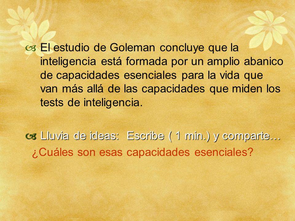 El estudio de Goleman concluye que la inteligencia está formada por un amplio abanico de capacidades esenciales para la vida que van más allá de las c