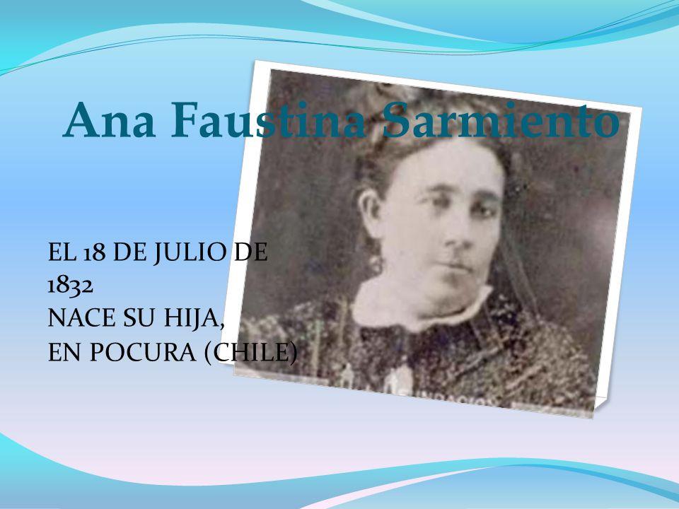 Ana Faustina Sarmiento EL 18 DE JULIO DE 1832 NACE SU HIJA, EN POCURA (CHILE)