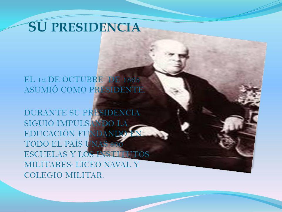 SU PRESIDENCIA EL 12 DE OCTUBRE DE 1868 ASUMIÓ COMO PRESIDENTE. DURANTE SU PRESIDENCIA SIGUIÓ IMPULSANDO LA EDUCACIÓN FUNDANDO EN TODO EL PAÍS UNAS 80