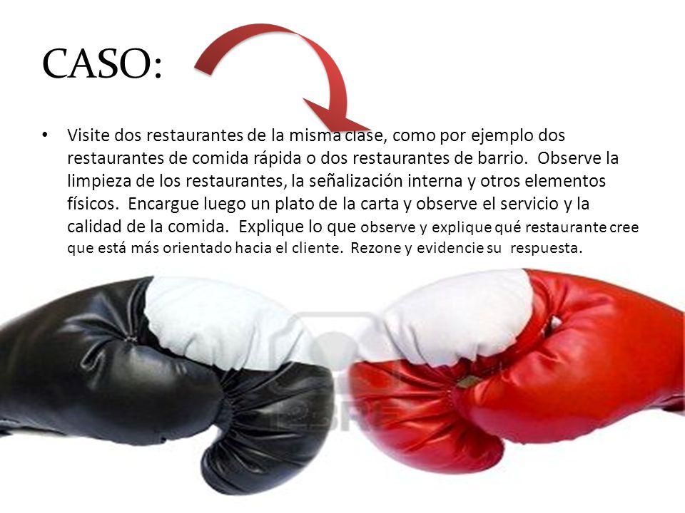 CASO: Visite dos restaurantes de la misma clase, como por ejemplo dos restaurantes de comida rápida o dos restaurantes de barrio. Observe la limpieza