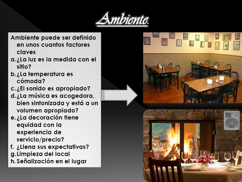 Ambiente puede ser definido en unos cuantos factores claves a.¿La luz es la medida con el sitio? b.¿La temperatura es cómoda? c.¿El sonido es apropiad